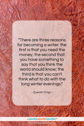 """Quentin Crisp quote: """"There are three reasons for becoming a…""""- at QuotesQuotesQuotes.com"""