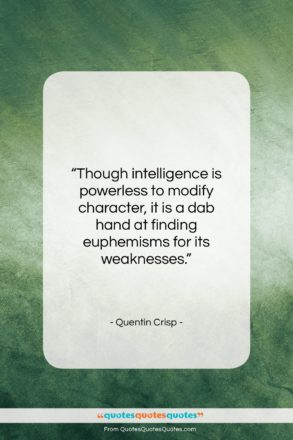 """Quentin Crisp quote: """"Though intelligence is powerless to modify character,…""""- at QuotesQuotesQuotes.com"""
