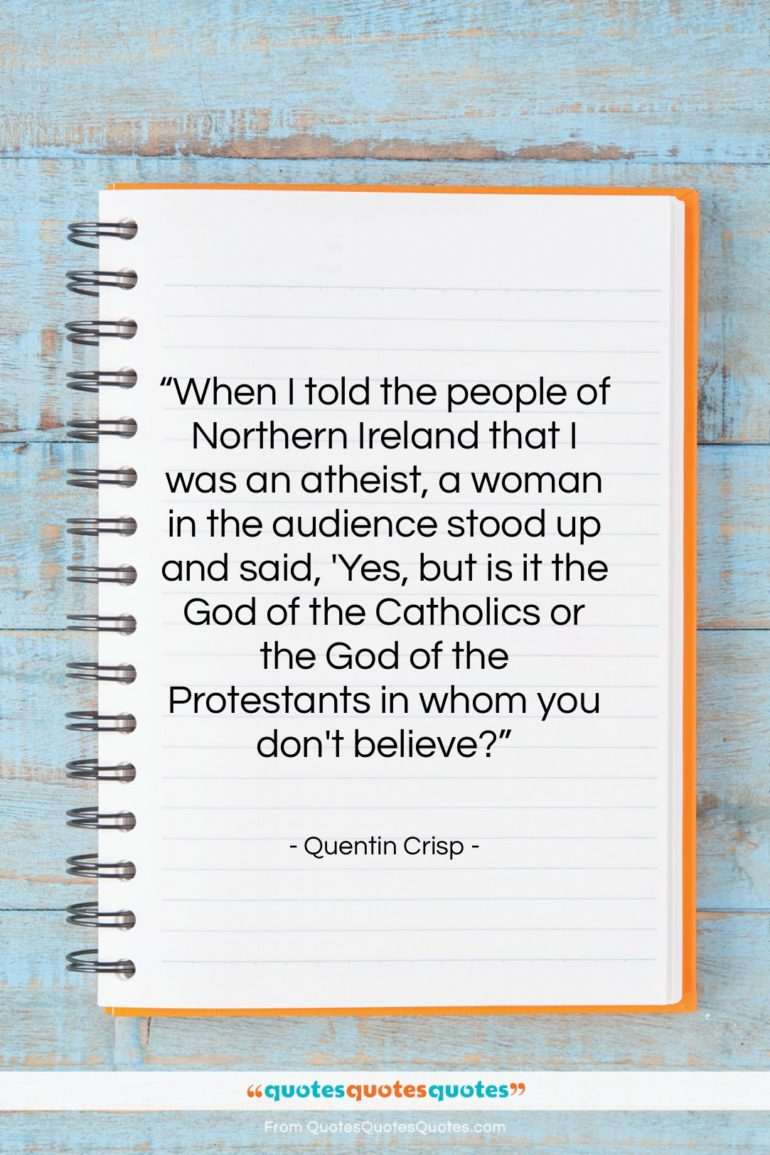 """Quentin Crisp quote: """"When I told the people of Northern…""""- at QuotesQuotesQuotes.com"""
