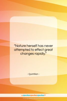 """Quintilian quote: """"Nature herself has never attempted to effect…""""- at QuotesQuotesQuotes.com"""