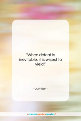 """Quintilian quote: """"When defeat is inevitable, it is wisest…""""- at QuotesQuotesQuotes.com"""