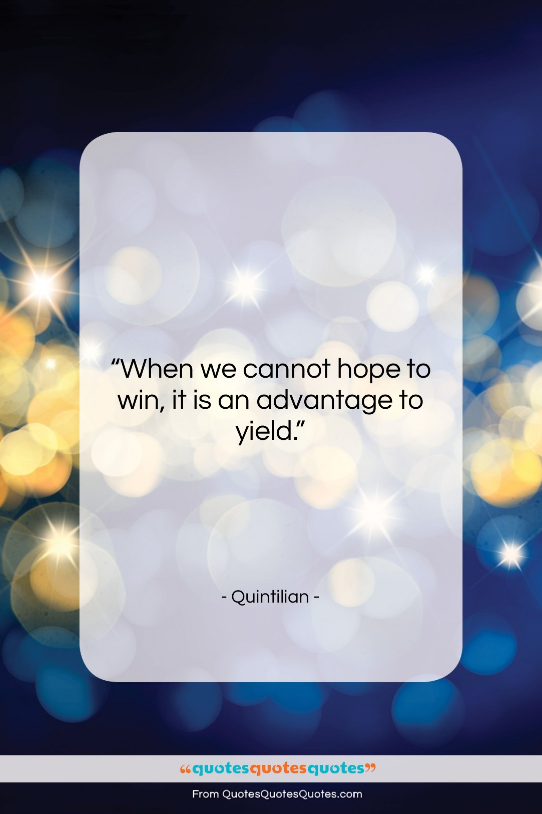 """Quintilian quote: """"When we cannot hope to win, it…""""- at QuotesQuotesQuotes.com"""