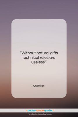 """Quintilian quote: """"Without natural gifts technical rules are useless….""""- at QuotesQuotesQuotes.com"""