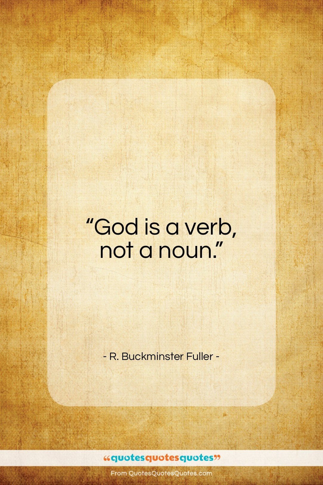 """R. Buckminster Fuller quote: """"God is a verb, not a noun…""""- at QuotesQuotesQuotes.com"""