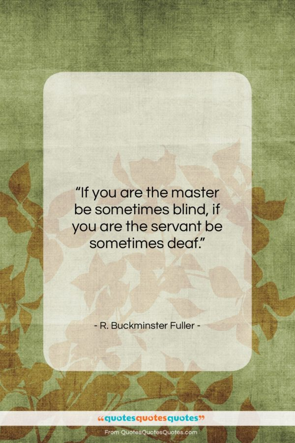 """R. Buckminster Fuller quote: """"If you are the master be sometimes…""""- at QuotesQuotesQuotes.com"""