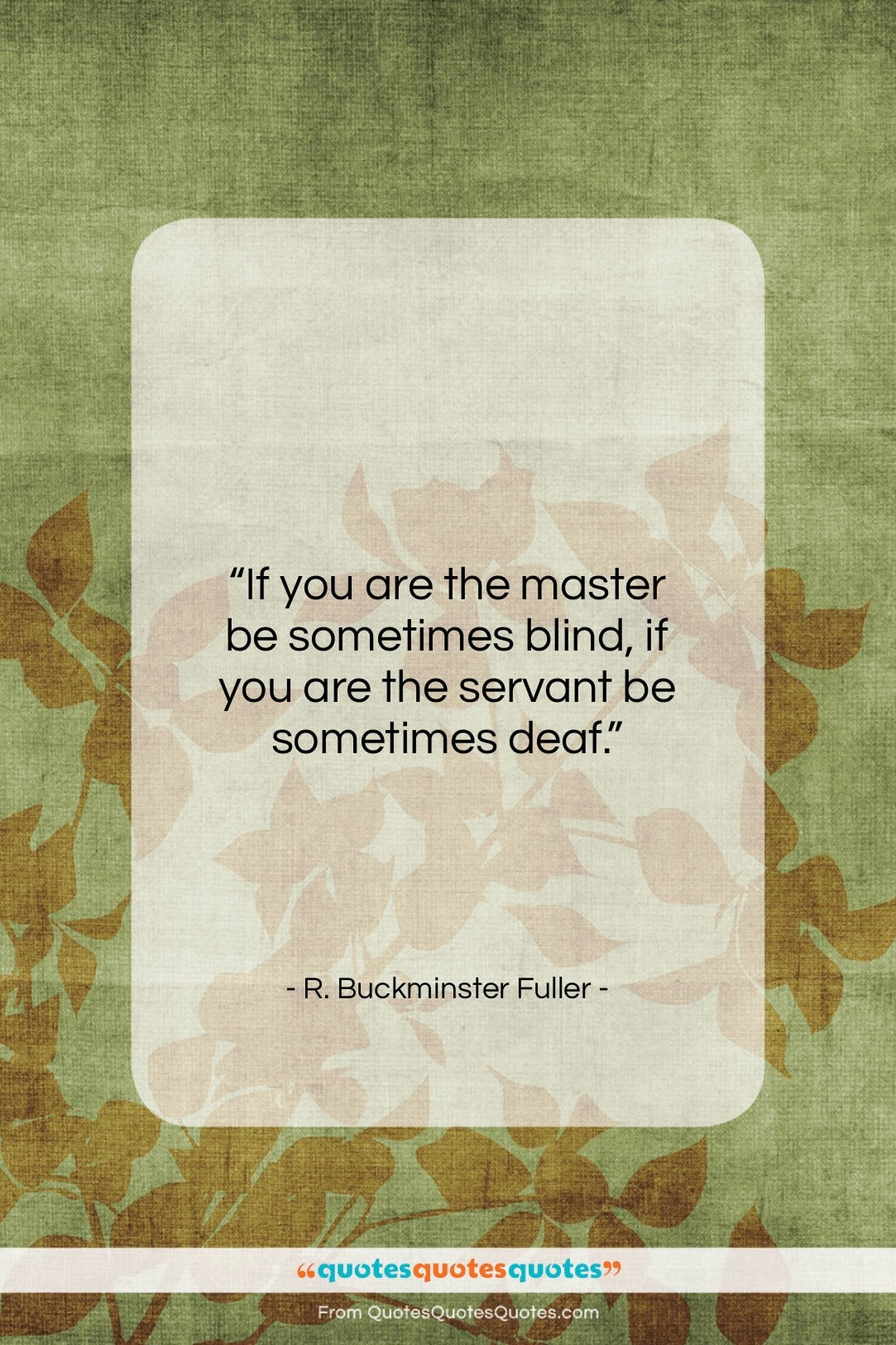 "R. Buckminster Fuller quote: ""If you are the master be sometimes…""- at QuotesQuotesQuotes.com"