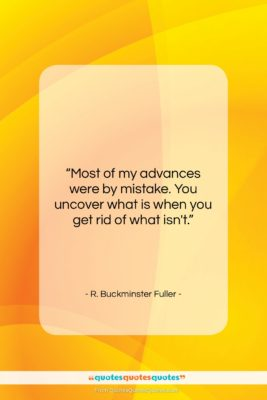 """R. Buckminster Fuller quote: """"Most of my advances were by mistake….""""- at QuotesQuotesQuotes.com"""