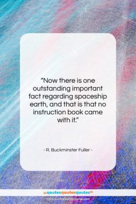 """R. Buckminster Fuller quote: """"Now there is one outstanding important fact…""""- at QuotesQuotesQuotes.com"""