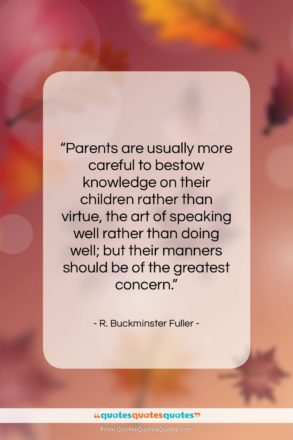 """R. Buckminster Fuller quote: """"Parents are usually more careful to bestow…""""- at QuotesQuotesQuotes.com"""