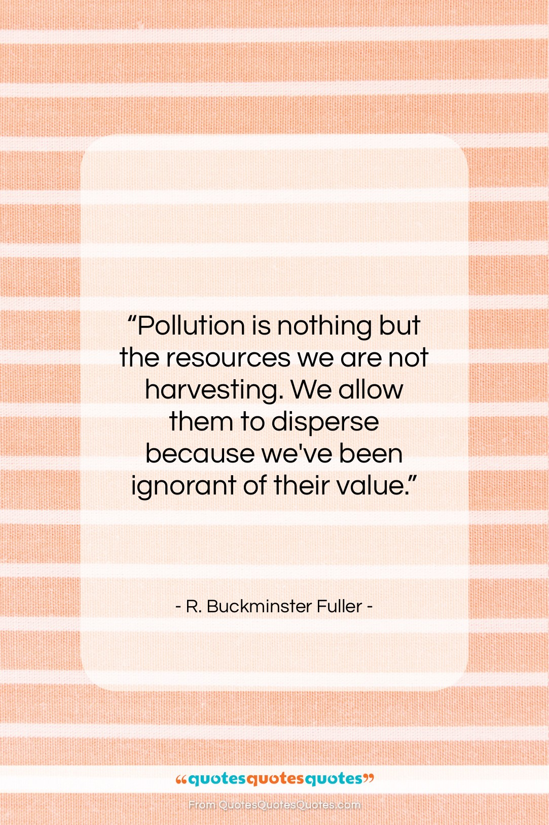 """R. Buckminster Fuller quote: """"Pollution is nothing but the resources we…""""- at QuotesQuotesQuotes.com"""