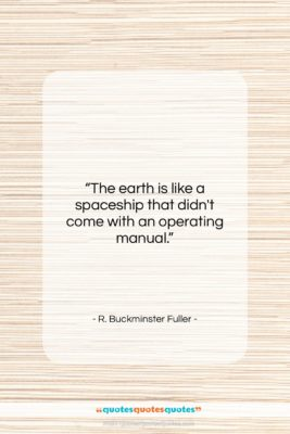 """R. Buckminster Fuller quote: """"The earth is like a spaceship that…""""- at QuotesQuotesQuotes.com"""