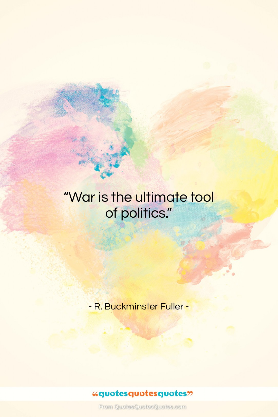 """R. Buckminster Fuller quote: """"War is the ultimate tool of politics….""""- at QuotesQuotesQuotes.com"""