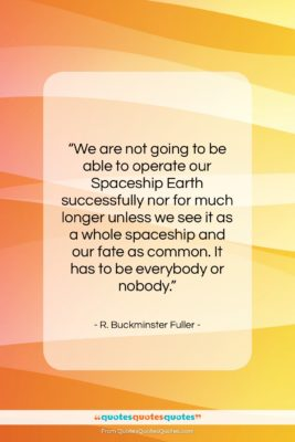 """R. Buckminster Fuller quote: """"We are not going to be able…""""- at QuotesQuotesQuotes.com"""