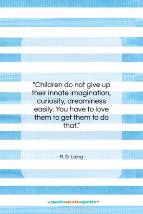 """R. D. Laing quote: """"Children do not give up their innate…""""- at QuotesQuotesQuotes.com"""