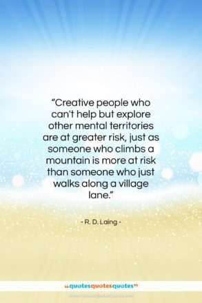 """R. D. Laing quote: """"Creative people who can't help but explore…""""- at QuotesQuotesQuotes.com"""
