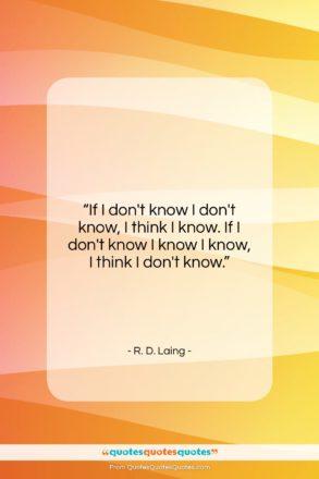 """R. D. Laing quote: """"If I don't know I don't know,…""""- at QuotesQuotesQuotes.com"""