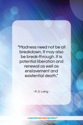 """R. D. Laing quote: """"Madness need not be all breakdown. It…""""- at QuotesQuotesQuotes.com"""