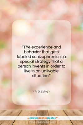 """R. D. Laing quote: """"The experience and behavior that gets labeled…""""- at QuotesQuotesQuotes.com"""