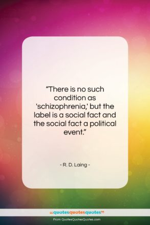 """R. D. Laing quote: """"There is no such condition as 'schizophrenia,'…""""- at QuotesQuotesQuotes.com"""