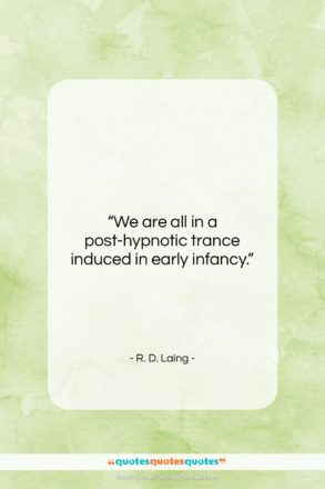"""R. D. Laing quote: """"We are all in a post-hypnotic trance…""""- at QuotesQuotesQuotes.com"""