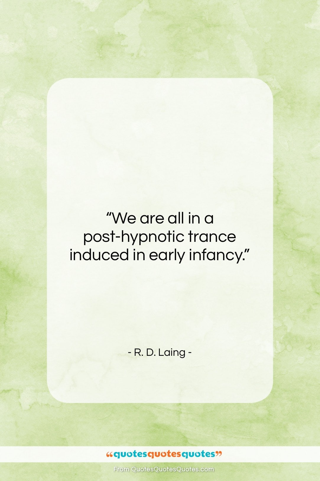 "R. D. Laing quote: ""We are all in a post-hypnotic trance…""- at QuotesQuotesQuotes.com"