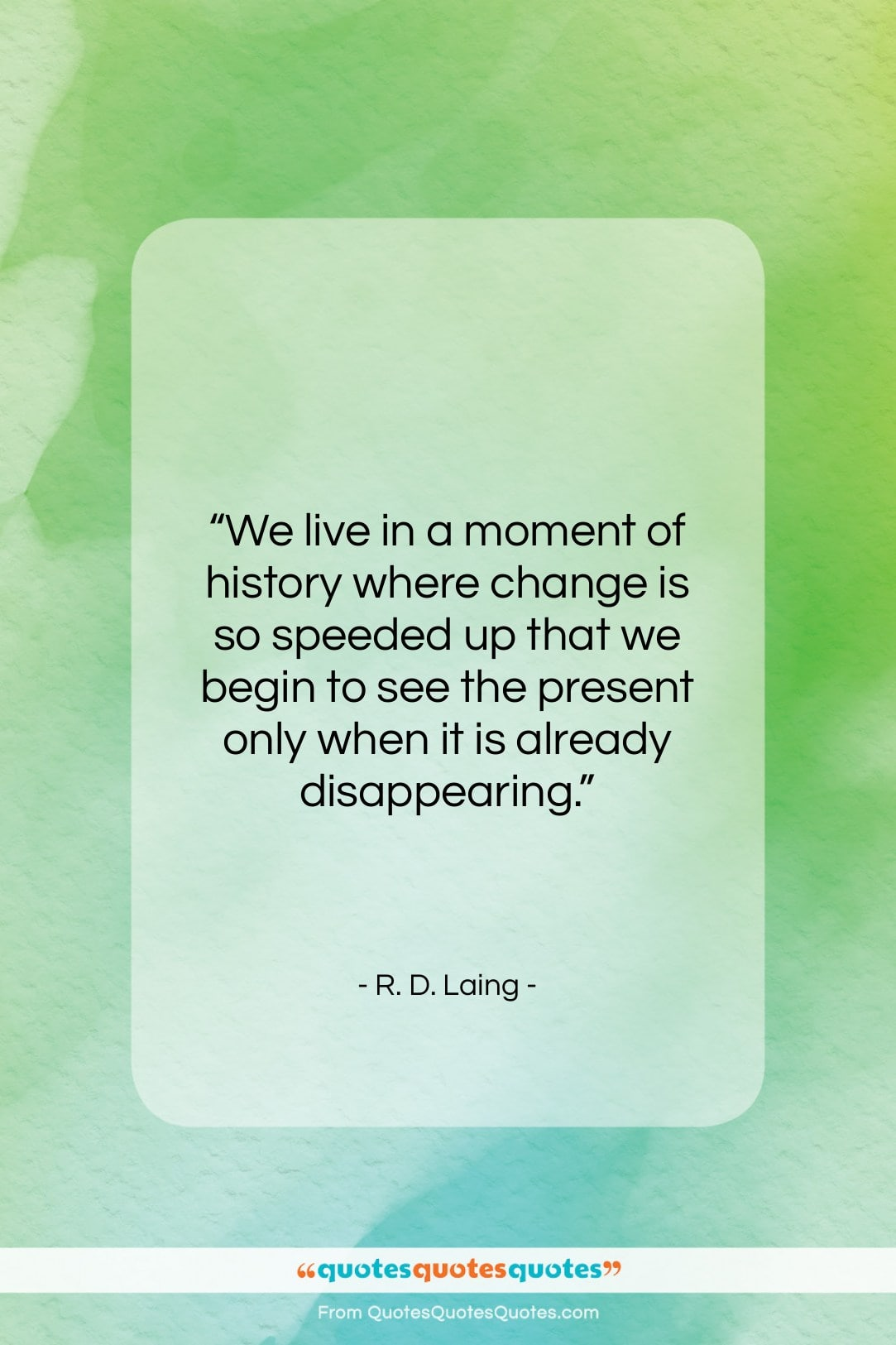 """R. D. Laing quote: """"We live in a moment of history…""""- at QuotesQuotesQuotes.com"""
