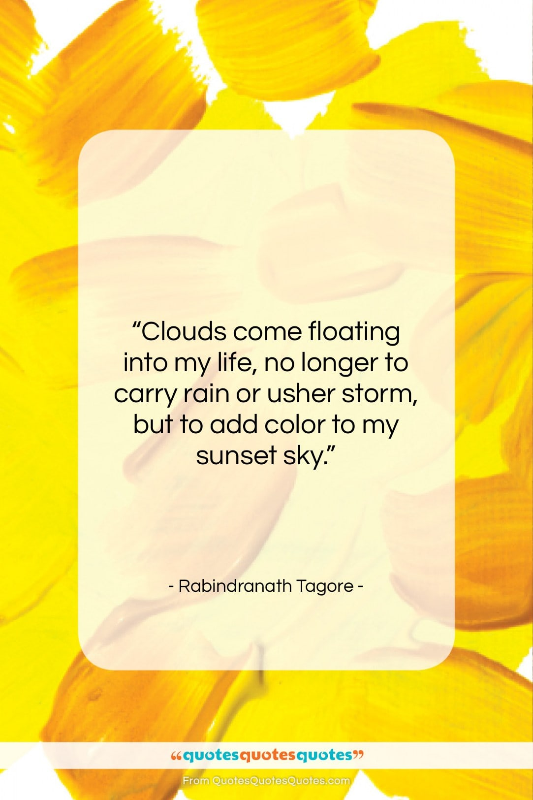 "Rabindranath Tagore quote: ""Clouds come floating into my life, no…""- at QuotesQuotesQuotes.com"