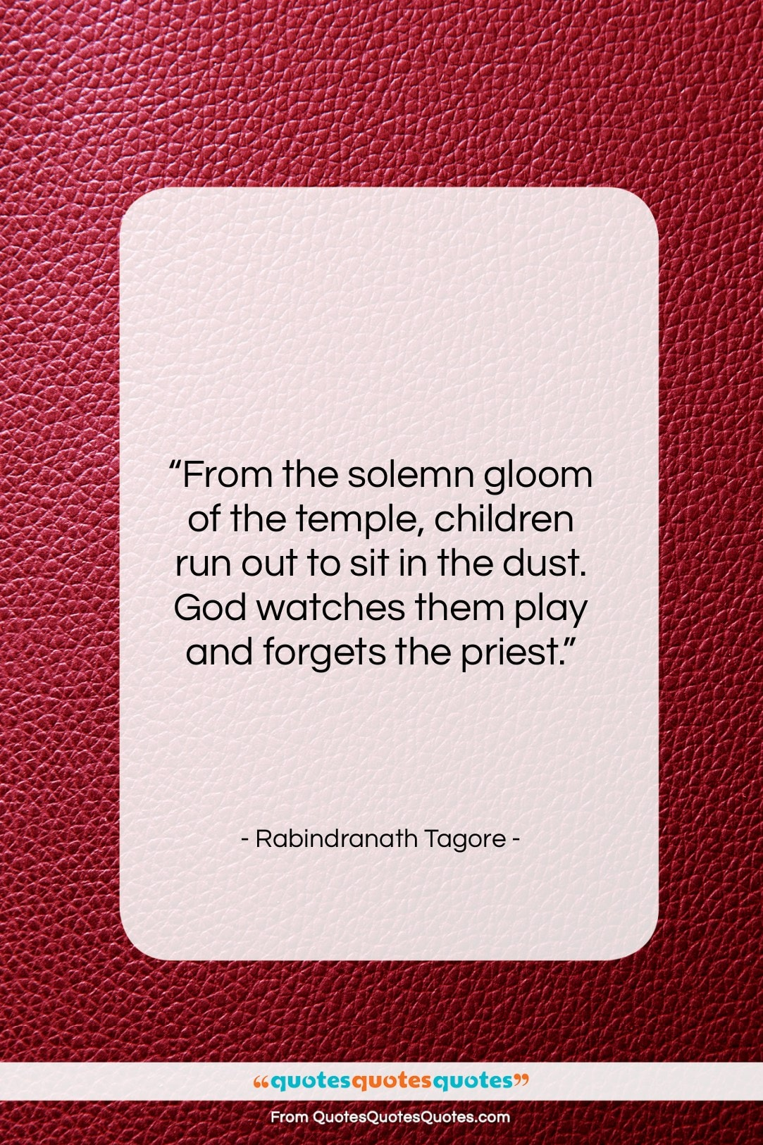 """Rabindranath Tagore quote: """"From the solemn gloom of the temple…""""- at QuotesQuotesQuotes.com"""