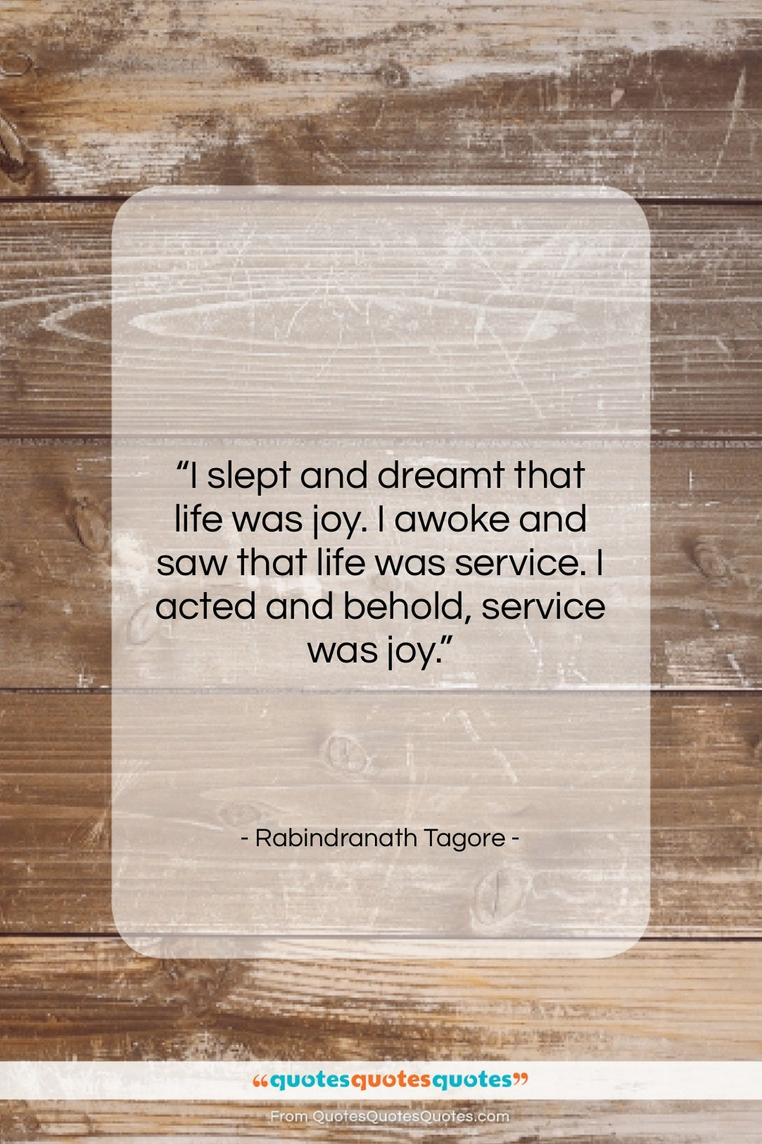 """Rabindranath Tagore quote: """"I slept and dreamt that life was…""""- at QuotesQuotesQuotes.com"""