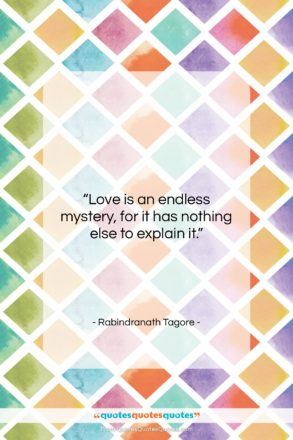 """Rabindranath Tagore quote: """"Love is an endless mystery, for it…""""- at QuotesQuotesQuotes.com"""