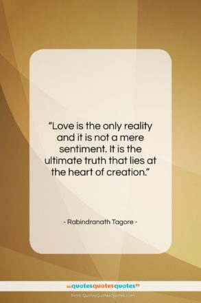 """Rabindranath Tagore quote: """"Love is the only reality and it…""""- at QuotesQuotesQuotes.com"""