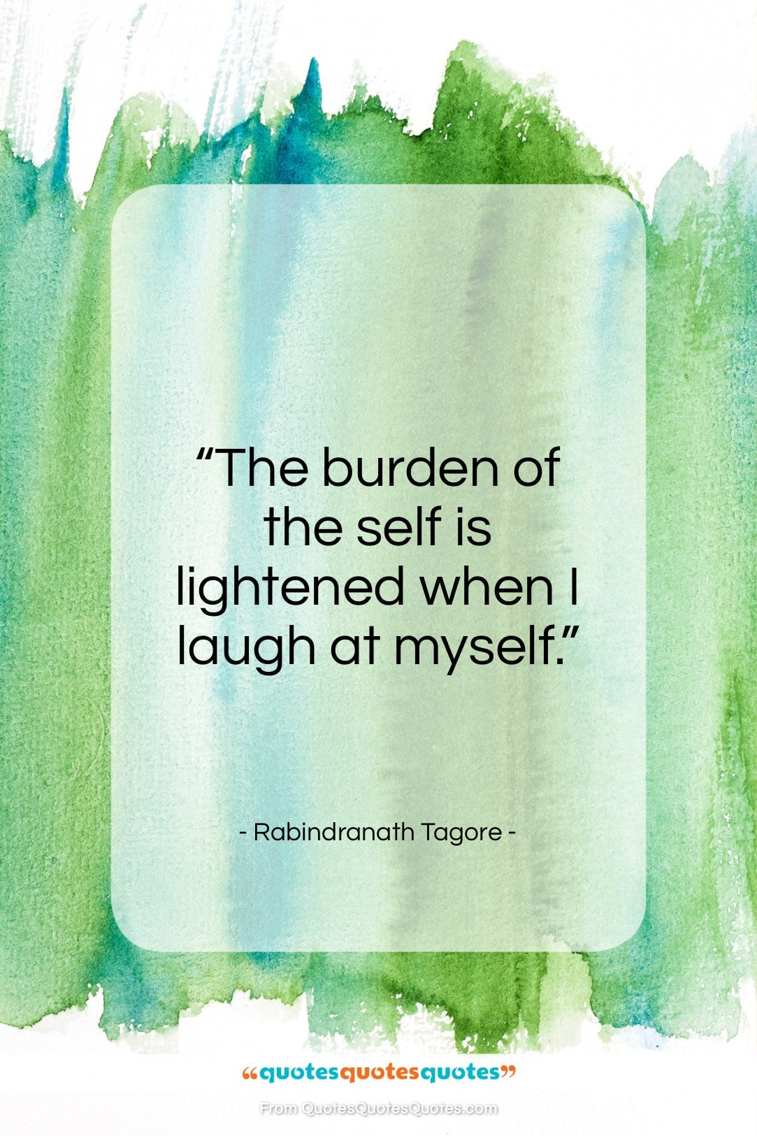 """Rabindranath Tagore quote: """"The burden of the self is lightened…""""- at QuotesQuotesQuotes.com"""