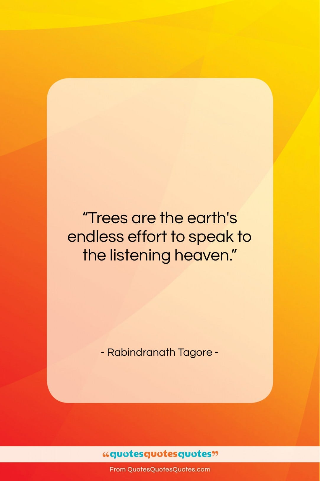 """Rabindranath Tagore quote: """"Trees are the earth's endless effort to…""""- at QuotesQuotesQuotes.com"""