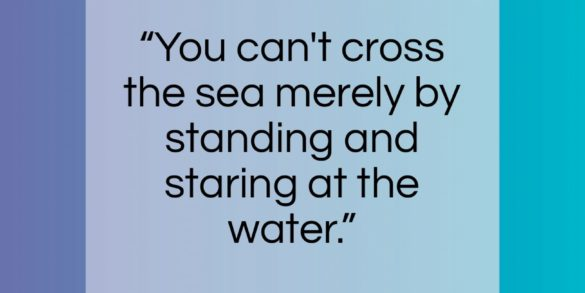 """Rabindranath Tagore quote: """"You can't cross the sea merely by…""""- at QuotesQuotesQuotes.com"""