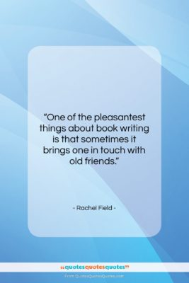 """Rachel Field quote: """"One of the pleasantest things about book…""""- at QuotesQuotesQuotes.com"""