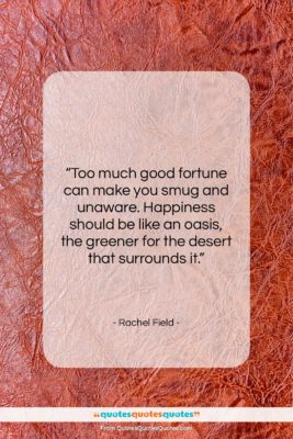 """Rachel Field quote: """"Too much good fortune can make you…""""- at QuotesQuotesQuotes.com"""