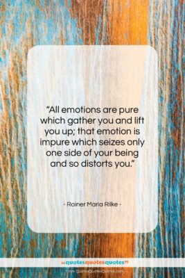 """Rainer Maria Rilke quote: """"All emotions are pure which gather you…""""- at QuotesQuotesQuotes.com"""