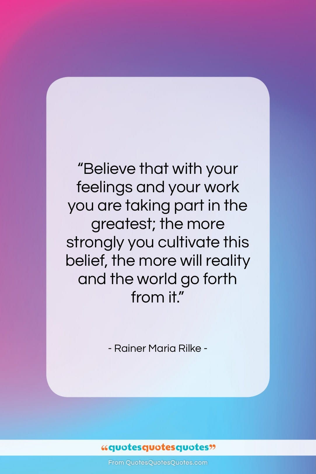 """Rainer Maria Rilke quote: """"Believe that with your feelings and your…""""- at QuotesQuotesQuotes.com"""