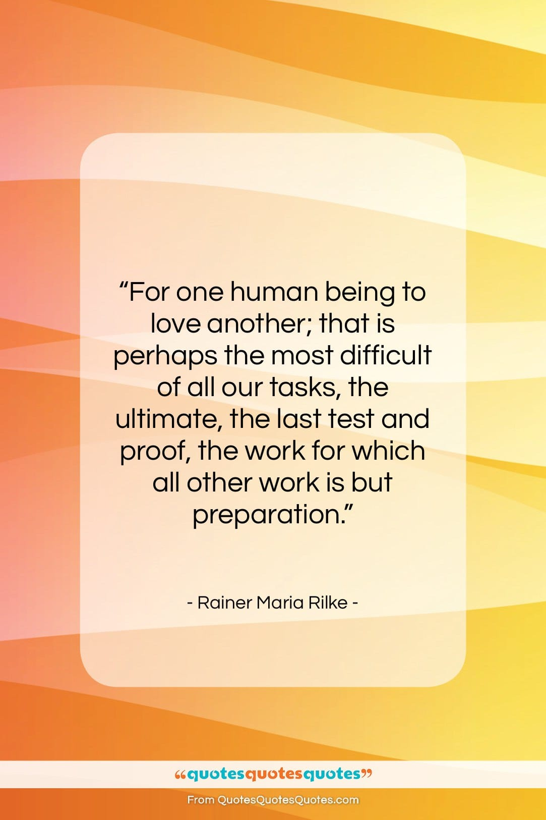 """Rainer Maria Rilke quote: """"For one human being to love another;…""""- at QuotesQuotesQuotes.com"""