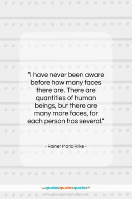 """Rainer Maria Rilke quote: """"I have never been aware before how…""""- at QuotesQuotesQuotes.com"""