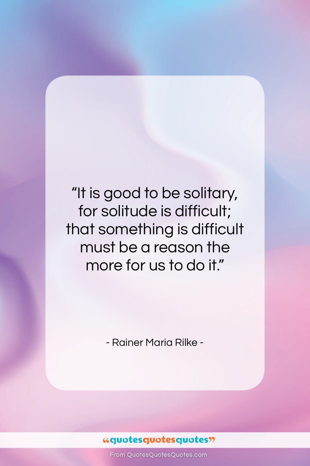 "Rainer Maria Rilke quote: ""It is good to be solitary, for…""- at QuotesQuotesQuotes.com"