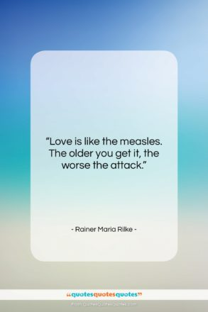 """Rainer Maria Rilke quote: """"Love is like the measles. The older…""""- at QuotesQuotesQuotes.com"""