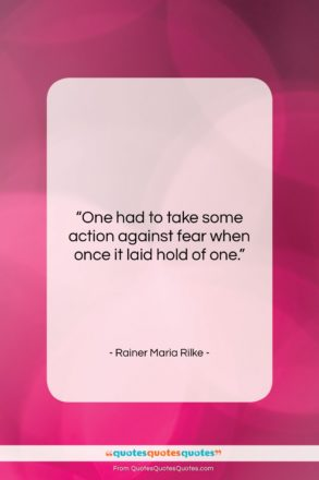 """Rainer Maria Rilke quote: """"One had to take some action against…""""- at QuotesQuotesQuotes.com"""