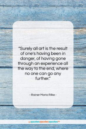 """Rainer Maria Rilke quote: """"Surely all art is the result of…""""- at QuotesQuotesQuotes.com"""