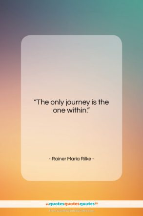 """Rainer Maria Rilke quote: """"The only journey is the one within….""""- at QuotesQuotesQuotes.com"""