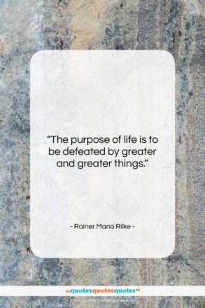 """Rainer Maria Rilke quote: """"The purpose of life is to be…""""- at QuotesQuotesQuotes.com"""