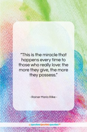 """Rainer Maria Rilke quote: """"This is the miracle that happens every…""""- at QuotesQuotesQuotes.com"""