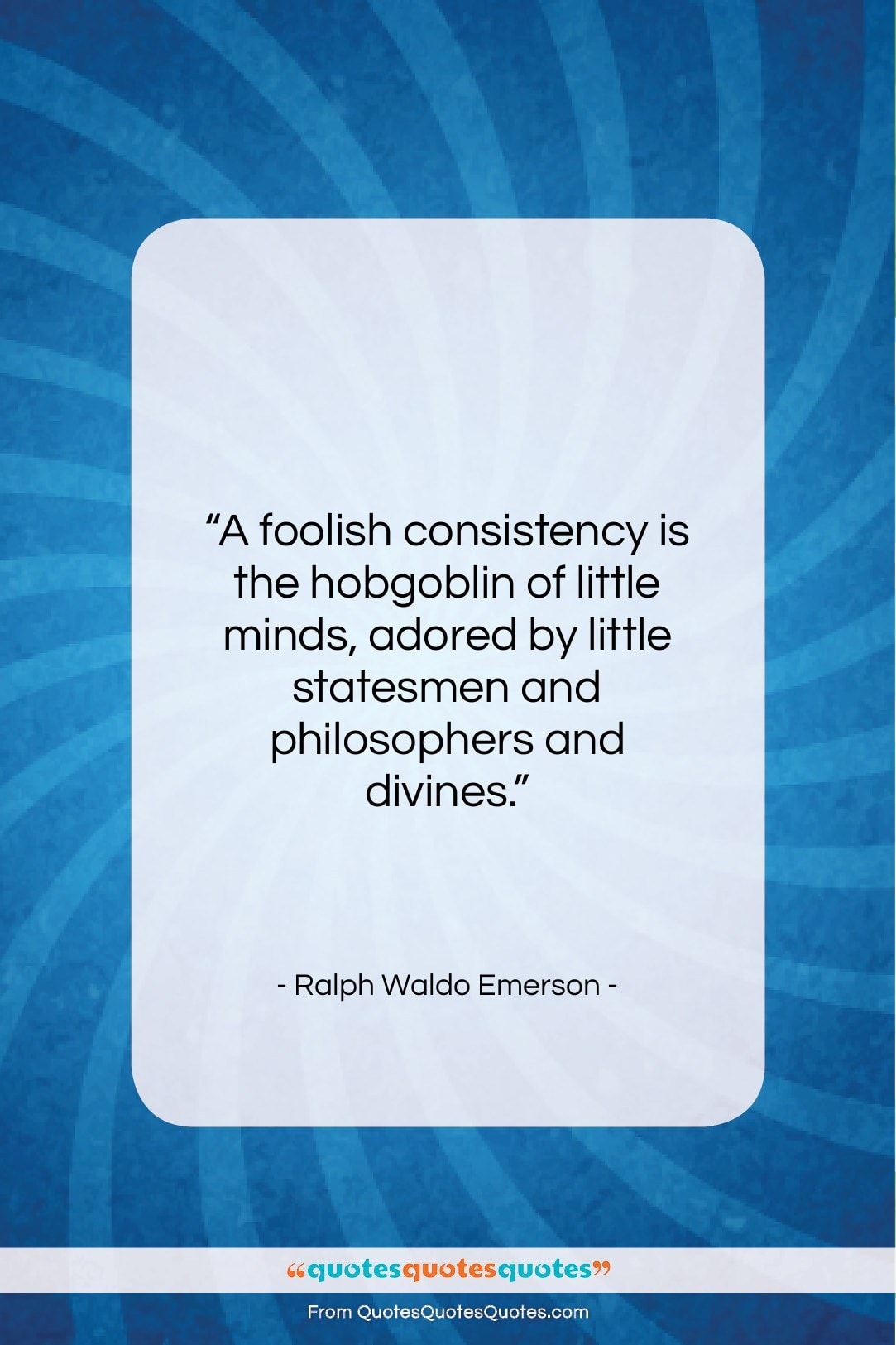 """Ralph Waldo Emerson quote: """"A foolish consistency is the hobgoblin of…""""- at QuotesQuotesQuotes.com"""