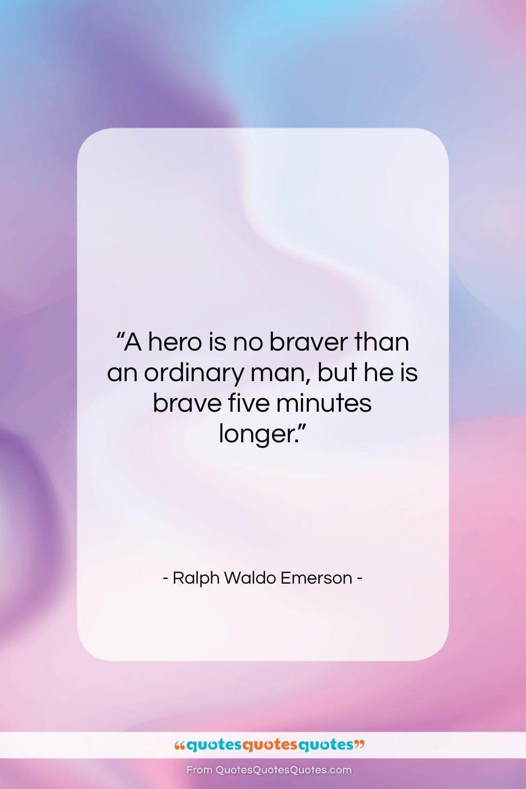 "Ralph Waldo Emerson quote: ""A hero is no braver than an…""- at QuotesQuotesQuotes.com"
