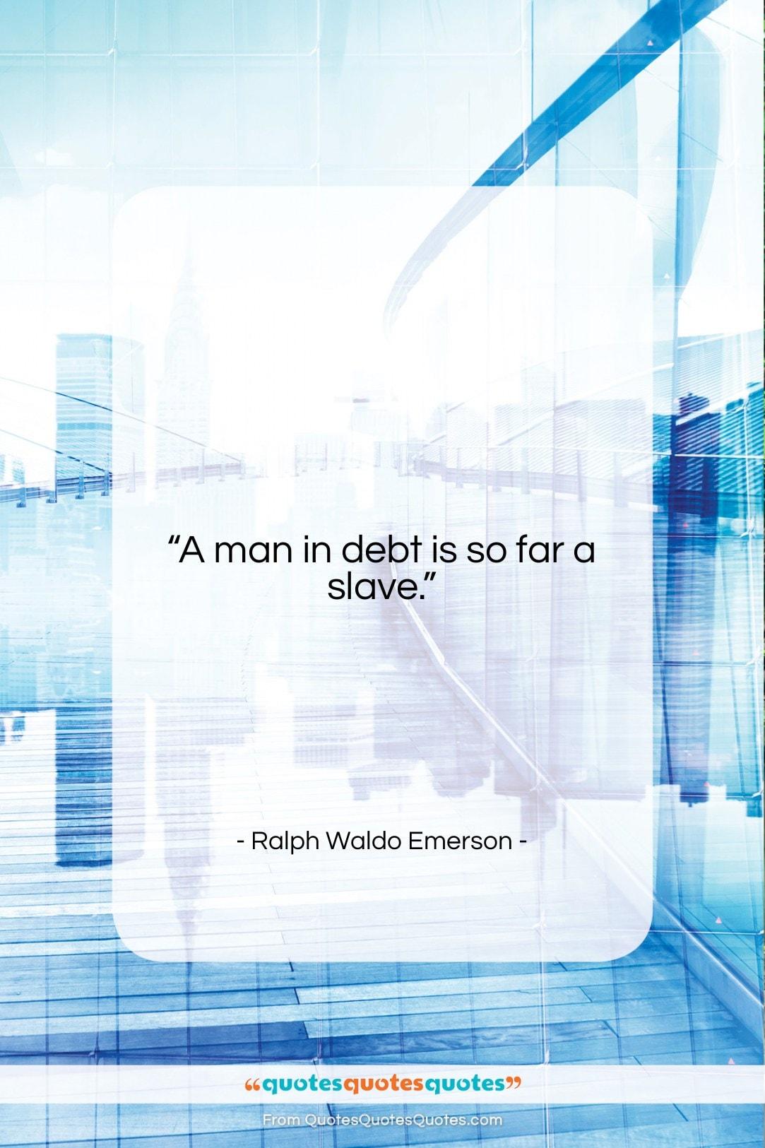 "Ralph Waldo Emerson quote: ""A man in debt is so far…""- at QuotesQuotesQuotes.com"